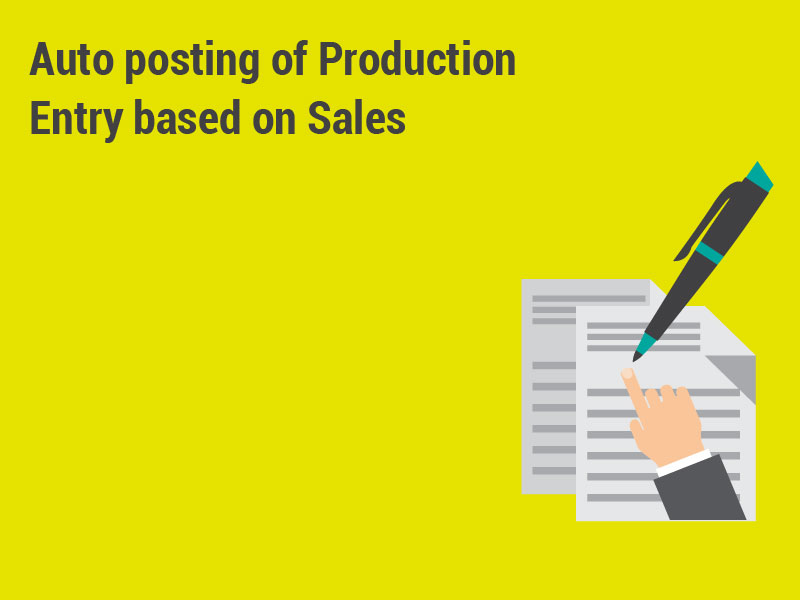 Auto posting of Production Entry based on Sales