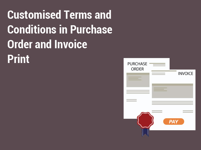 Customised Terms and Conditions in Purchase Order and Invoice Print